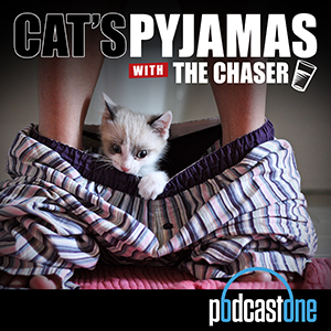 Cat's Pyjamas with The Chaser (AUS)