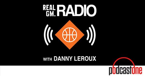 PodcastOne: RealGM Radio with Danny Leroux Realgm