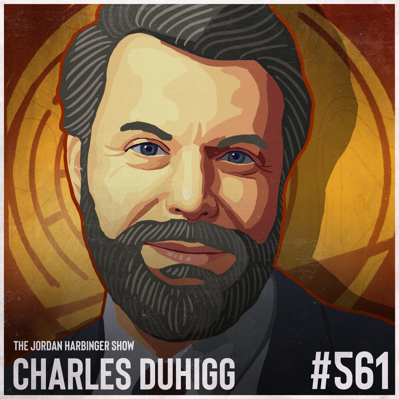 561: Charles Duhigg   The Secrets of Being Smarter Faster Better