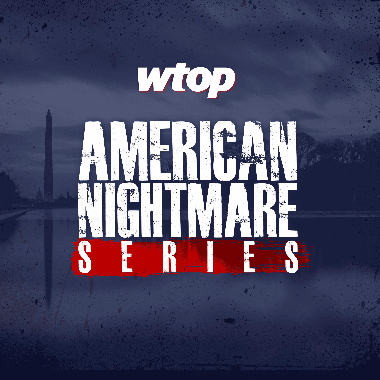 WTOP?s American Nightmare Series