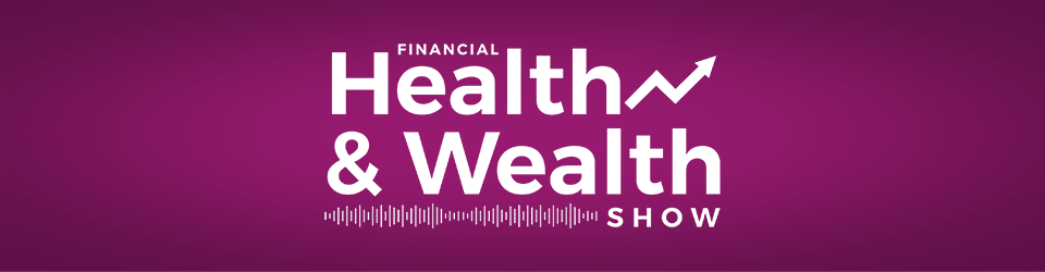 Financial Health and Wealth Show