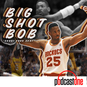 Big Shot Bob Pod with Robert Horry
