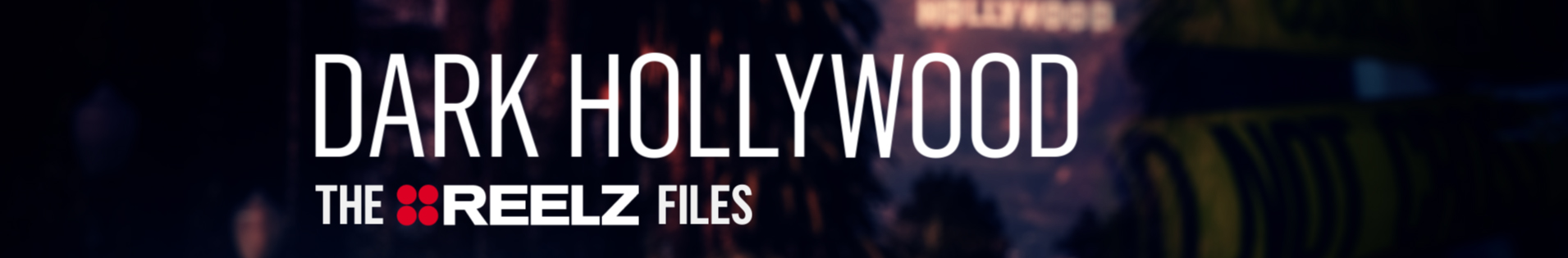 Dark Hollywood: The Reelz Files