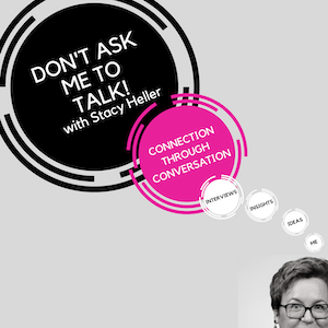 Don?t Ask Me to Talk?with Stacy Heller