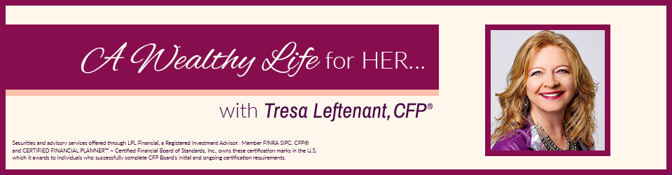A Wealthy Life for Her...with Tresa Leftenant, CFP®