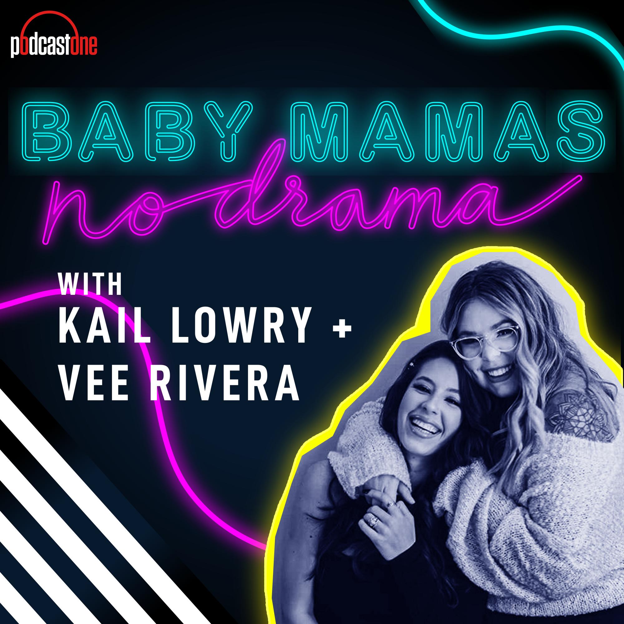 Baby Mamas No Drama with Kail Lowry & Vee Rivera:PodcastOne
