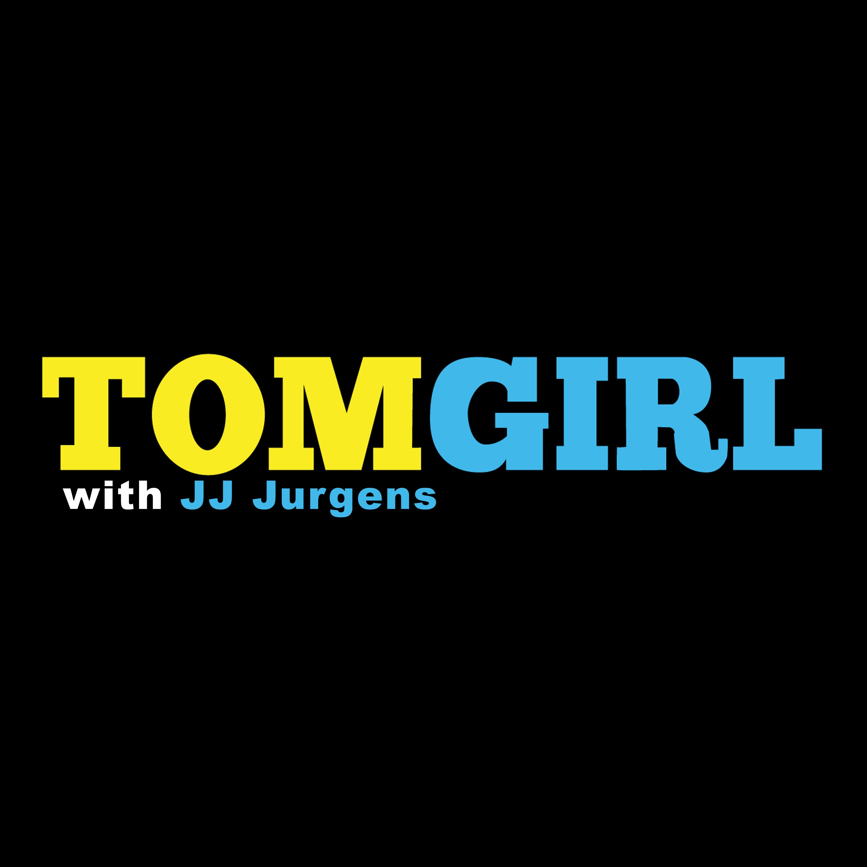 TomGirl with JJ Jurgens