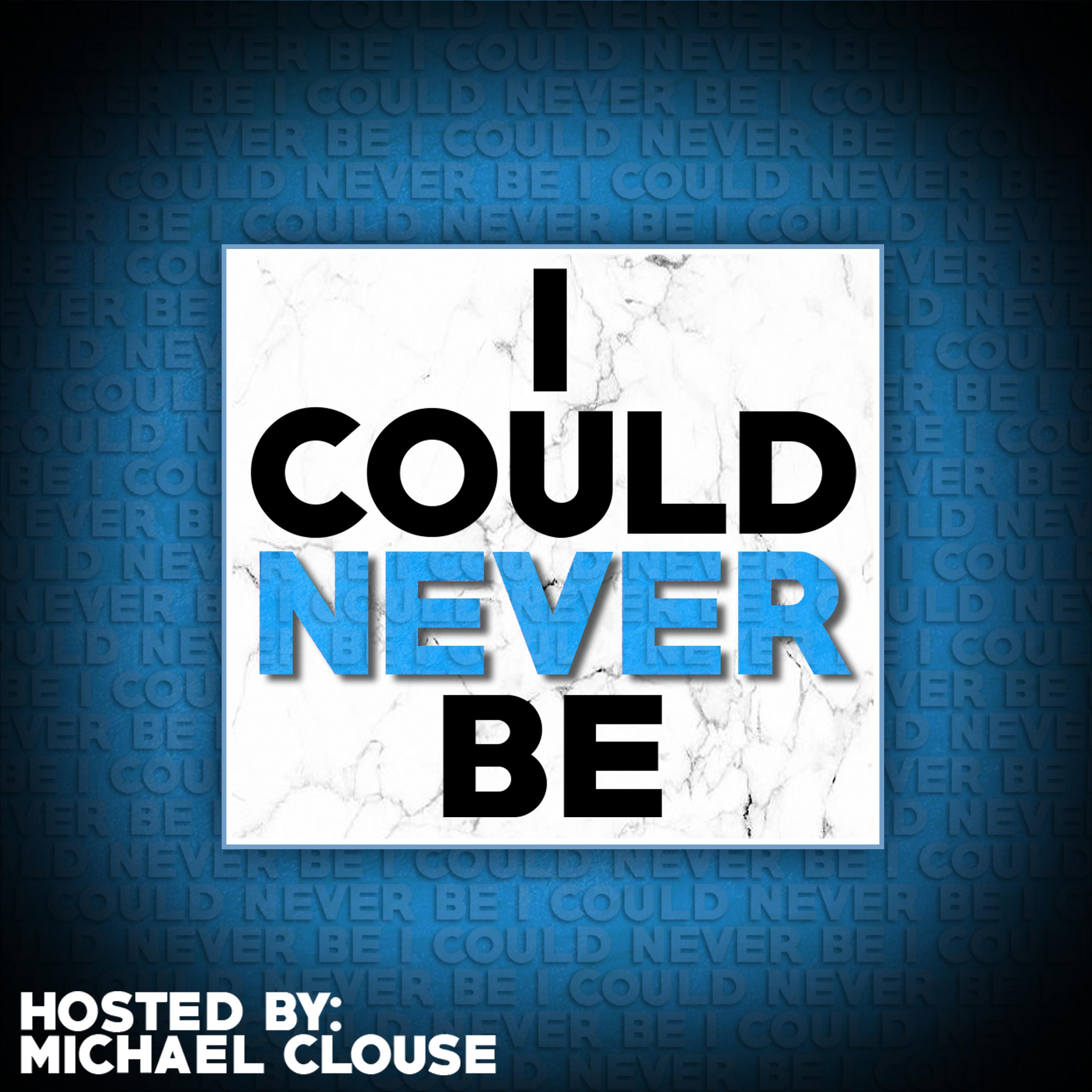 I Could Never Be... with Michael Clouse