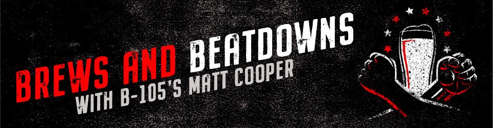 Brews and Beatdowns with Matt Cooper
