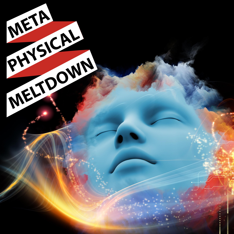 Metaphysical Meltdown