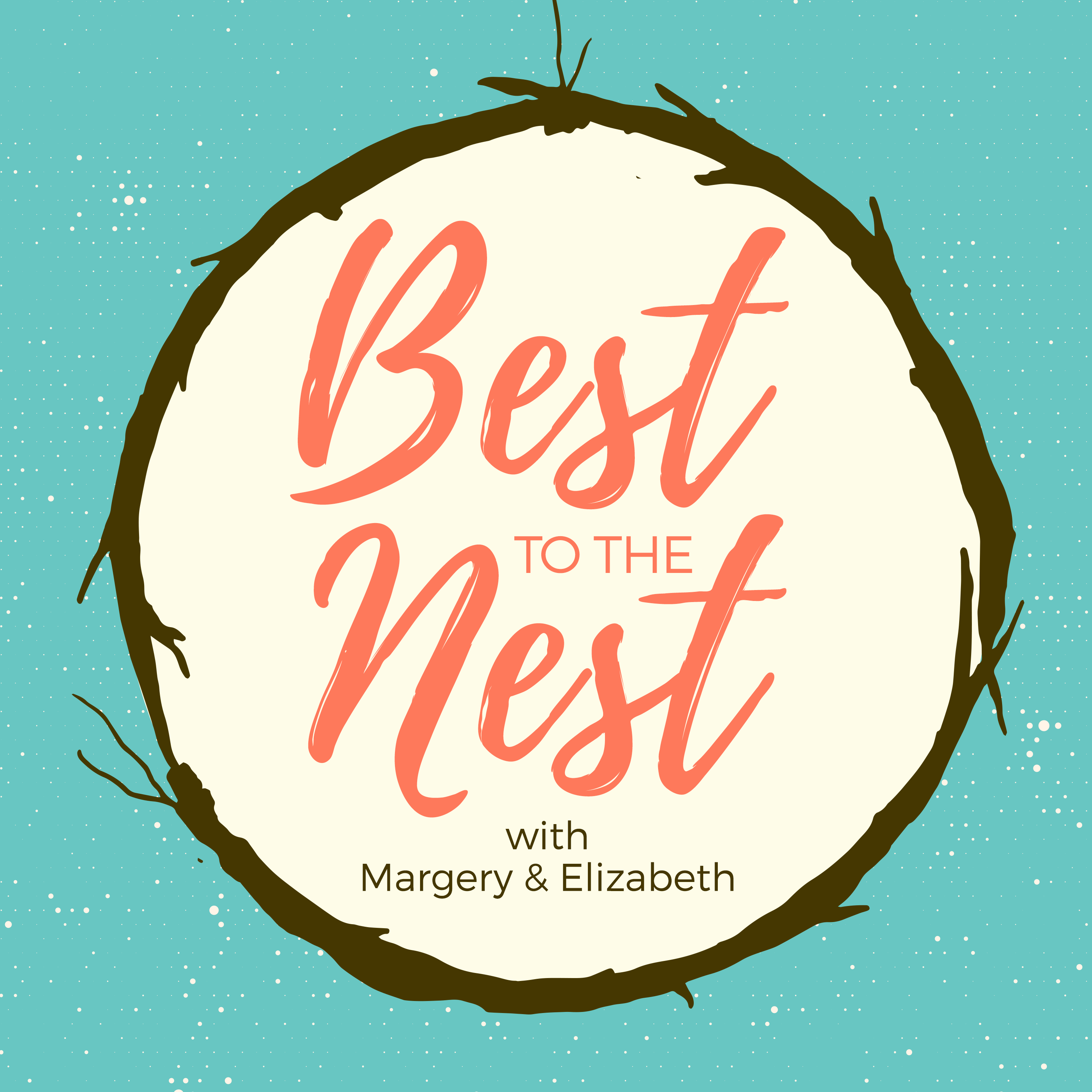 Best to the Nest with Margery & Elizabeth