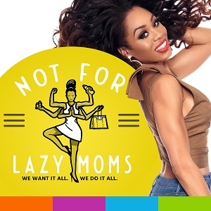 Not for Lazy Moms with Monique Samuels