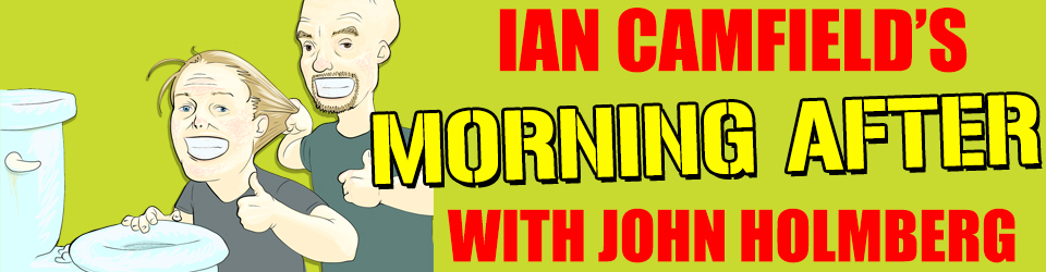 Ian Camfield's Morning After Podcast With John Holmberg
