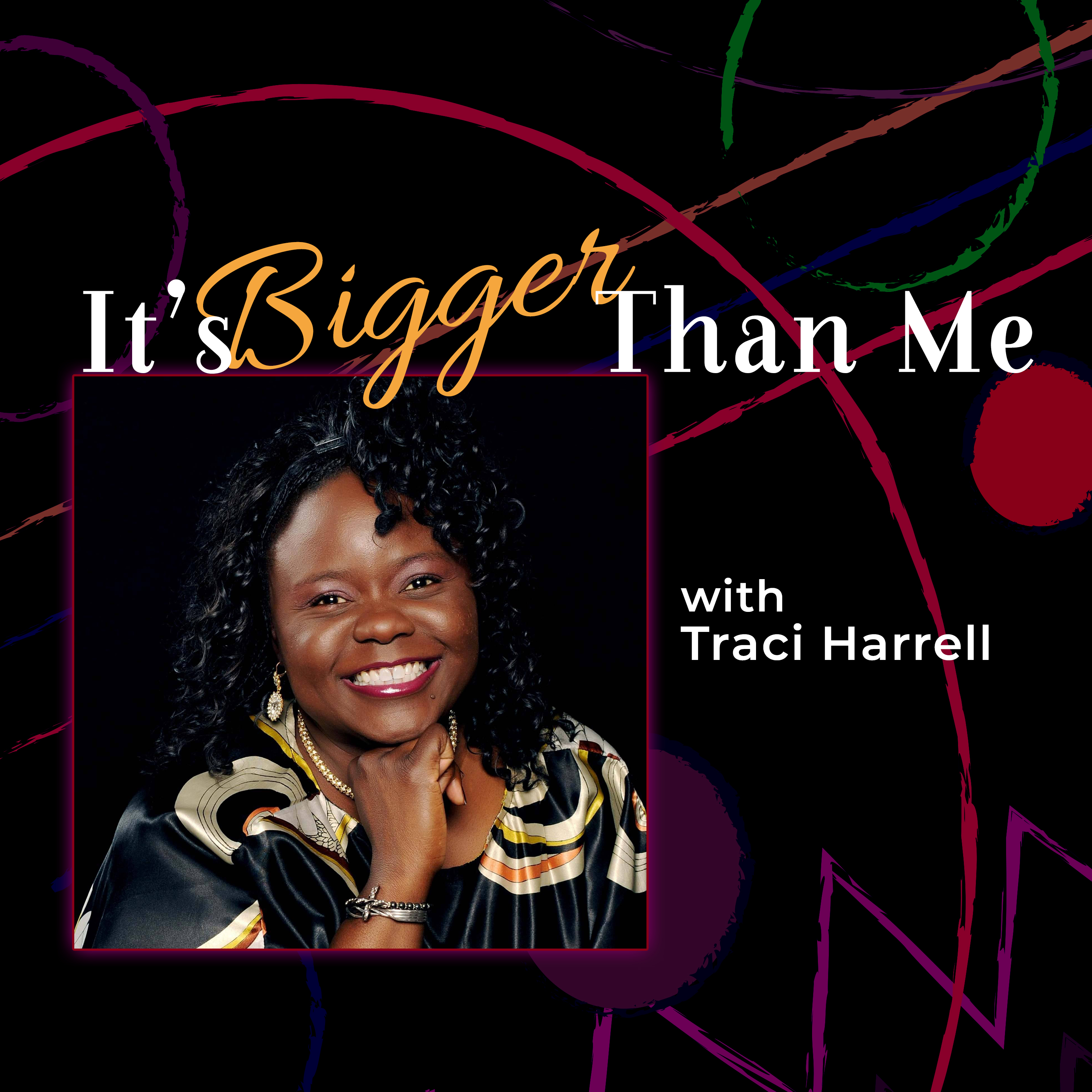 It?s Bigger Than Me, with Traci Harrell