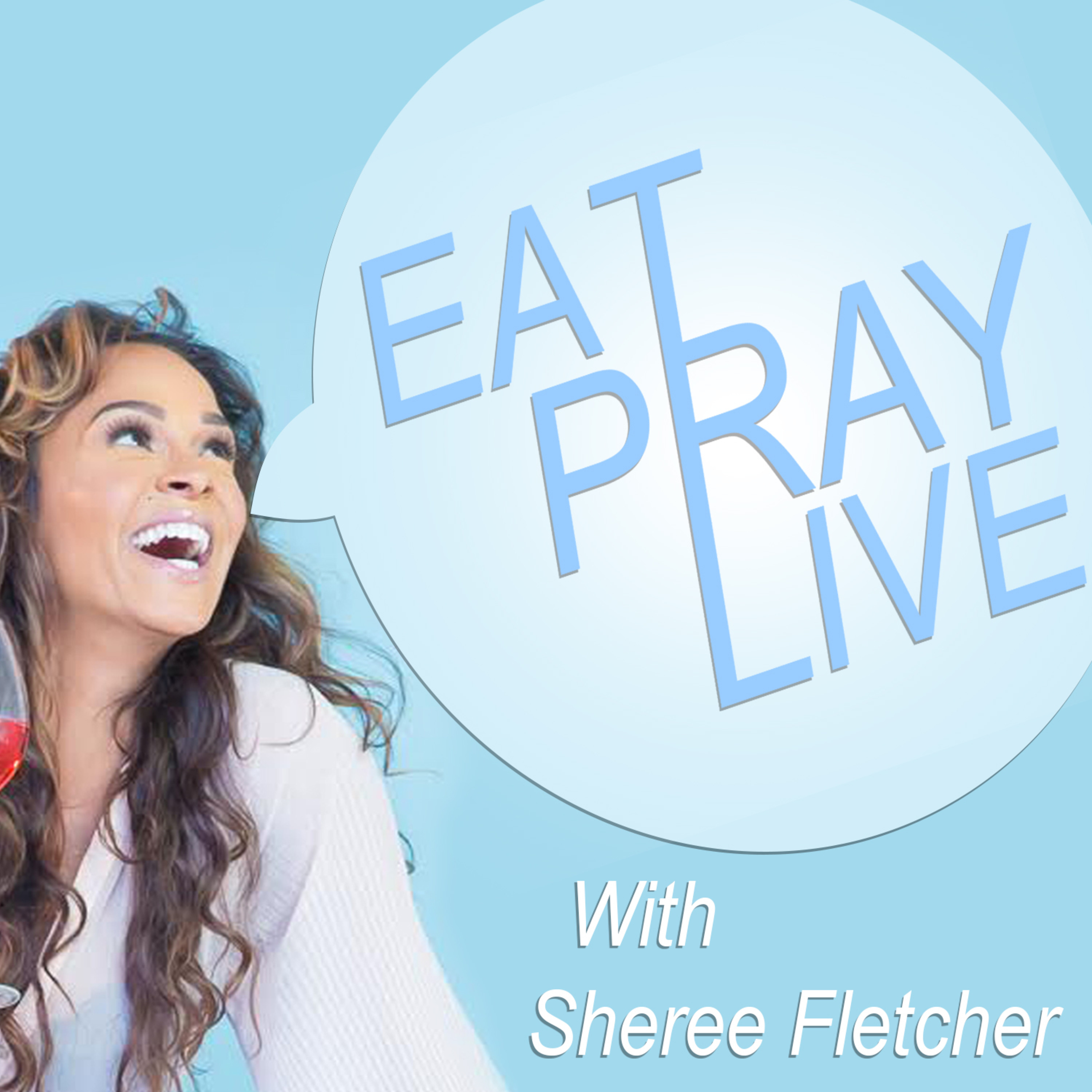 Eat. Pray. Live. with Sheree Fletcher